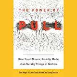 img - for The Power of Pull: How Small Moves, Smartly Made, Can Set Big Things in Motion book / textbook / text book