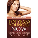 "Ten Years Younger NOW - ""How to Look Younger"" Secrets Revealed! (Beauty Tips) ~ Susan Smith M.D."