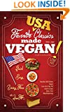 Favorite USA Classics Made VEGAN!: Your Favorite Low-Fat Vegan Cooking Recipes, Quick & Easy (Low-Fat Vegan Cooking Recipe Book Book 2)