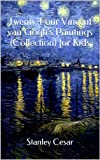 Twenty-Four Vincent van Goghs Paintings (Collection) for Kids