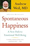 Spontaneous Happiness: A New Path to Emotional Well-Being (0316129429) by Weil, Andrew