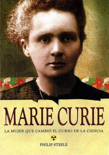 Marie Curie: La Mujer Que Cambio El Curso De La Ciencia/ the Woman Who Changed the Course of Science