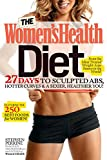 The Women's Health Diet:27 Days to Sculpted Abs, Hotter Curves & a Sexier, Healthier You!