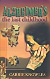 img - for Alzheimer's: The Last Childhood by Knowles, Carrie (1997) Paperback book / textbook / text book
