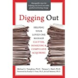 Digging Out: Helping Your Loved One Manage Clutter, Hoarding, and Compulsive Acquiring ~ Michael A. Tompkins