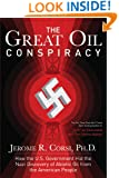 The Great Oil Conspiracy: How the U.S. Government Hid the Nazi Discovery of Abiotic Oil from the American People
