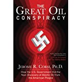 The Great Oil Conspiracy: How the U.S. Government Hid the Nazi Discovery of Abiotic Oil from the American People ~ Jerome R. Corsi