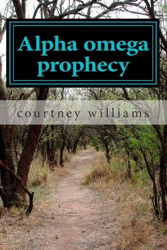Book: Alpha omega prophecy by Courtney Seymour Williams