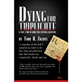 Dying for Triplicate: A True Story of Addiction, Survival and Recovery (Volume 1)