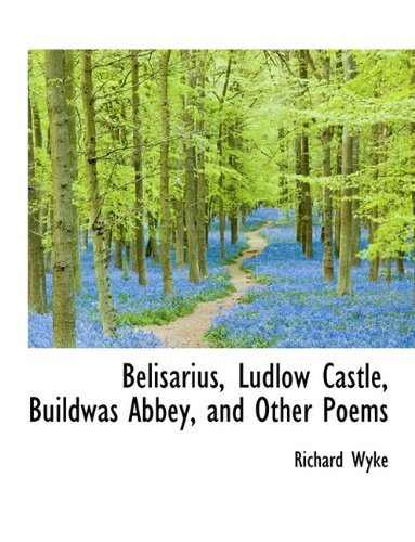 Belisarius, Ludlow Castle, Buildwas Abbey, and Other Poems