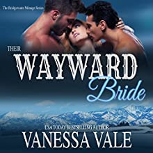 Their Wayward Bride: Bridgewater Menage Series, Book 2 | Livre audio Auteur(s) : Vanessa Vale Narrateur(s) : Kylie Stewart
