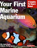 Your First Marine Aquarium: A Complete Pet Owner's Manual