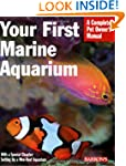 Your First Marine Aquarium: A Complet...