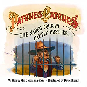 Patches Catches the Sargo County Cattle Rustler | [Mark Niemann-Ross]