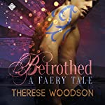 Betrothed: A Faery Tale | Therese Woodson