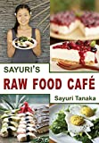 img - for Sayuri's Raw Food Caf : Easy Delicious Healthy Raw vegan / vegetarian gluten free diet and dessert to nourish your body and heart as well as healing and ... (Sayuri's Raw Food cookbook Book 1) book / textbook / text book