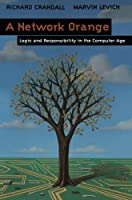 A Network Orange: Logic and Responsibility in the Computer Age Front Cover