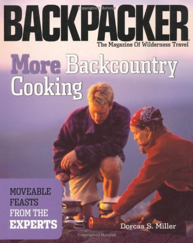 More Backcountry Cooking: Moveable Feasts from the Experts (Backpacker Magazine) by Dorcas S. Miller