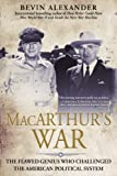 Macarthurs War: The Flawed Genius Who Challenged The American