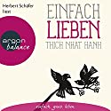 Einfach lieben Hörbuch von Thich Nhat Hanh Gesprochen von: Herbert Schäfer