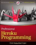 Professional Heroku Programming (Wrox Programmer to Programmer) 1st (first) Edition by Kemp, Chris,