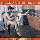 The Disorder of the Bath Hörbuch von Arthur Morrison Gesprochen von: Cathy Dobson