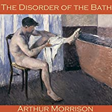The Disorder of the Bath Audiobook by Arthur Morrison Narrated by Cathy Dobson