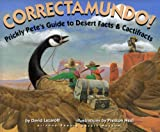Correctamundo : Prickly Pete's Guide to Desert Facts & Cactifracts