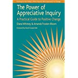 The Power of Appreciative Inquiry: A Practical Guide to Positive Change ~ Diana Whitney