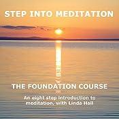 Step Into Meditation: The Foundation Course | [Linda Hall]