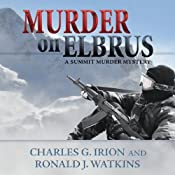 Murder on Elbrus: A Summit Murder Mystery, Book 2 | Charles G. Irion, Ronald J. Watkins
