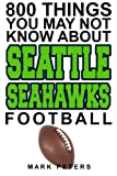 800 Things You May Not Know About The Seattle Seahawks