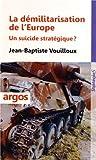 La démilitarisation de l'Europe. Un suicide stratégique ?