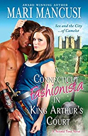 A Connecticut Fashionista in King Arthur's Court: A Medieval Time Travel Romance (Twisted Time Book 1)