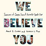 We Believe You: Survivors of Campus Sexual Assault Speak Out | Annie E. Clark,Andrea L. Pino