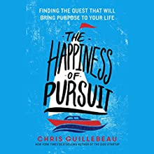 The Happiness of Pursuit: Finding the Quest That Will Bring Purpose to Your Life (       UNABRIDGED) by Chris Guillebeau Narrated by George Newbern