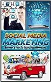 Social Media Marketing: Beginners Guide To Social Media Marketing (Social Media Marketing, Social Media Mastery, Social Media Strategy)