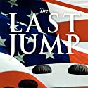 The Last Jump: A Novel of World War II Audiobook by John E. Nevola Narrated by Mike Ortego