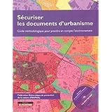 Sécuriser les documents d'urbanisme: Guide méthodologique pour prendre en compte l'environnement