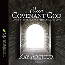 Our Covenant God: Learning to Trust Him (       ABRIDGED) by Kay Arthur Narrated by Kay Arthur
