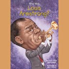 Who Was Louis Armstrong? Audiobook by Yona Zeldis McDonough Narrated by Kevin Pariseau