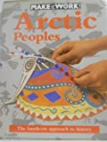 img - for Arctic Peoples (Make It Work! History Series) book / textbook / text book
