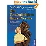 Die Persönlichkeit Ihres Pferdes: Die Kunst, Charakter und Temperament Ihres Pferdes zu bestimmen und positiv ...