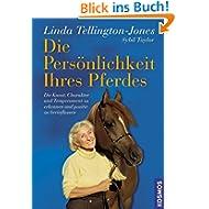 Die Persönlichkeit Ihres Pferdes: Die Kunst, Charakter und Temperament zu erkennen und positiv zu beeinflussen...