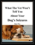 What the Vet Wont Tell You About Your Dogs Seizures