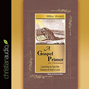 A Gospel Primer: Learning to See the Glories of God's Love | [Milton Vincent]