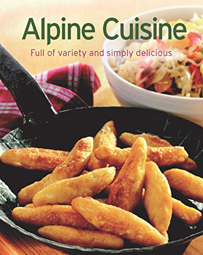 Alpine Cuisine: Our 100 top recipes presented in one cookbook by Naumann & Göbel Verlag
