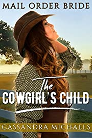 MAIL ORDER BRIDE: Clean Romance: The Cowgirl's Child (Historical Western Cowboy Romance) (Sweet Inspirational Romance Short Stories)