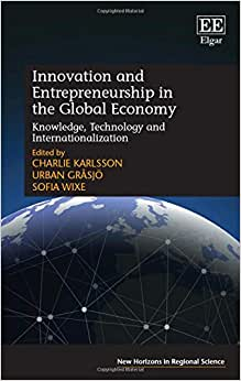 Innovation And Entrepreneurship In The Global Economy: Knowledge, Technology And Internationalization (New Horizons In Regional Science Series)