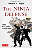 Stephen K. Hayes The Ninja Defense: A Modern Master's Approach to Universal Dangers [With DVD]